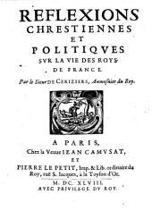 Réflexions chrestiennes et politiques sur la vie des roys de France