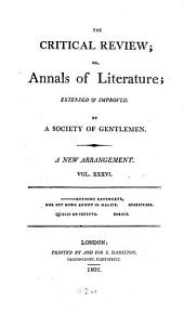 The Critical Review: Or, Annals of Literature: Volume 36