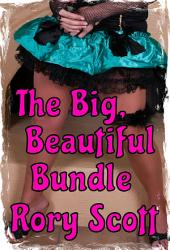 The Big, Beautiful Bundle: A BBW Erotica Bundle from Rory Scott
