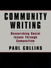 Community Writing: Researching Social Issues Through Composition