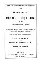 The Progressive Second Reader: For Our Public and Private Schools : Containing Exercises in Articulation, and Easy Lessons in Reading, Spelling, and Defining : with Original Designs and Illustrations