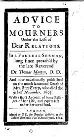 Advice to Mourners under the Loss of dear Relations, in a funeral sermon [on 1 Cor. vii. 30] long since preach'd by ... Dr. T. M., ... and now occasionally published on the ... death of Mrs. A. Terry, ... 1693. With a short account of her life, etc. [With a preface by M. Silvester.]