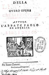 Della limosina ouero Opere che ci assicurano nel giorno del final giuditio. Autore l'abbate Paolo De Angelis. Libri dieci