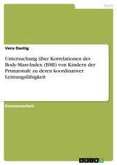Untersuchung über Korrelationen des Body-Mass-Index (BMI) von Kindern der Primarstufe zu deren koordinativer Leistungsfähigkeit