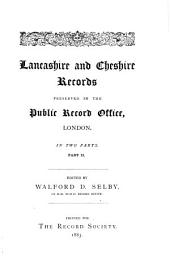Lancashire and Cheshire Records Preserved in the Public Record Office, London: In Two Parts, Part 2