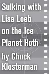 Sulking with Lisa Loeb on the Ice Planet Hoth: An Essay from Sex, Drugs, and Cocoa Puffs