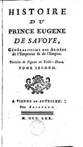 Histoire du prince Eugène de Savoye, généralissime des armées de l'Empéreur & de l'Empire: Volumes2à3