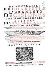 Decisiones Sacramentales, Theologicae, Canonicae, & Legales: In Quibus Tota materia Sacramentorum, Theologiae Moralis, Juris Canonici, & Quaestiones plurimae Juris Civilis explicantur, ...
