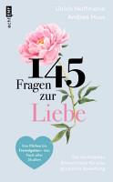 145 Fragen zur Liebe     Die wichtigsten Erkenntnisse f  r eine gl  ckliche Beziehung PDF