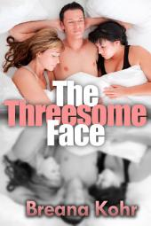 The Threesome Face : Menage Erotica Sex: (Adults Only Erotica)