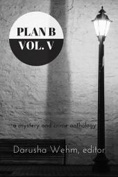 Plan B: Volume V: a mystery and crime anthology