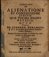 Disp. de alienatione et concessione iurium, quae vocari solent regalia