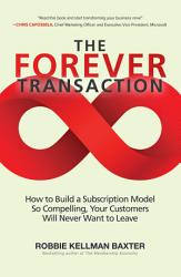 The Forever Transaction How To Build A Subscription Model So Compelling Your Customers Will Never Want To Leave Book PDF