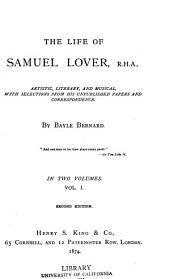 The Life of Samuel Lover, R. H. A.: Artistic, Literary, and Musical, with Selections from His Unpublished Papers and Correspondence, Volume 1