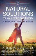 Natural Solutions for Your Child and Family: A Pediatrician's Path to Wellness