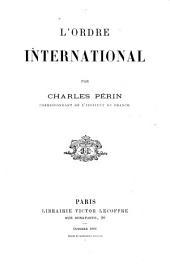 L'ordre international par Charles Périn, correspondant de l'Institut de France