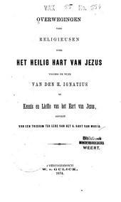 Overwegingen voor religieusen over het Heilig Hart van Jezus, volgens de wijze van den H. Ignatius, Of: Kennis en liefde van het Hart van Jezus, gevolgd van een triduum ter eere van het H. Hart van Maria