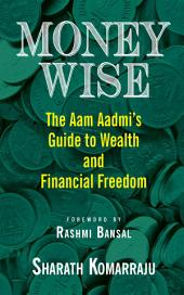 Money Wise: Aam Aadmi's Guide to Wealth and Financial Freedom
