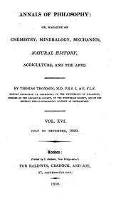 Annals of Philosophy, Or, Magazine of Chemistry, Mineralogy, Mechanics, Natural History, Agriculture, and the Arts: Volume 16