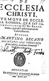 De ecclesia Christi itemque de ecclesia Romana, quae est catholicorum et de reformata, quae est Lutheranorum et Calvinistarum
