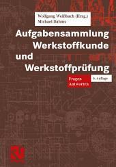 Aufgabensammlung Werkstoffkunde und Werkstoffprüfung: Ausgabe 5