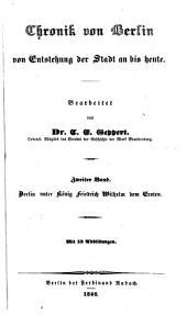 Chronik von Berlin von Entstehung der Stadt an bis heute: Berlin unter König Friedrich Wilhelm dem Ersten, Band 2