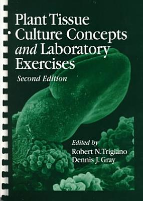 Plant Tissue Culture Concepts and Laboratory Exercises, Second Edition