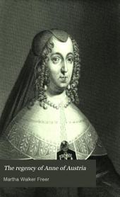 The Regency of Anne of Austria: Queen Regent of France, Mother of Louis XIV.
