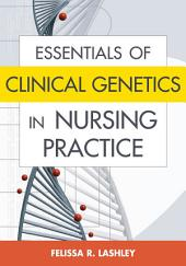Essentials of Clinical Genetics in Nursing Practice