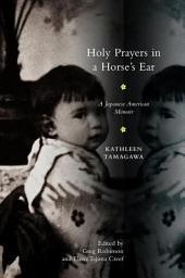 Holy Prayers in a Horse's Ear: A Japanese American Memoir