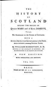 The History of Scotland during the Reigns of Queen Mary and King James VI.