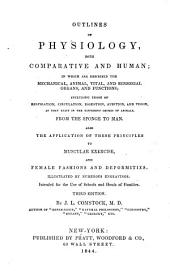 Outlines of Physiology, Both Comparative and Human: In which are Described the Mechanical, Animal, Vital and Sensorial Organs, and Functions ... as They Exist in the Different Orders of Animals, from the Sponge to Man : Also the Application of These Principles to Muscular Exercise, and Female Fashions, and Deformities : Illustrated by Numerous Engravings : Intended for the Use of Schools and Heads of Families