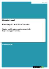 Konvergenz auf allen Ebenen: Medien- und Telekommunikationspolitik: Regulierungsproblematik