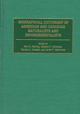 Biographical Dictionary of American and Canadian Naturalists and Environmentalists PDF