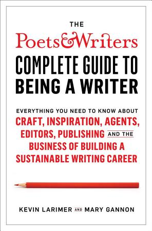 The Poets   Writers Complete Guide to Being a Writer PDF
