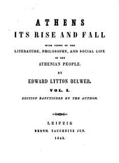 Athens: Its Rise and Fall : with Views of the Literature, Philosophy and Social Life of the Athenian People ; in Two Volumes, Volume 1