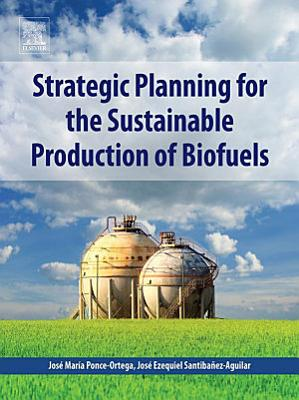 Strategic Planning for the Sustainable Production of Biofuels