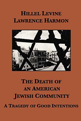 The Death of an American Jewish Community  A Tragedy of Good Intentions