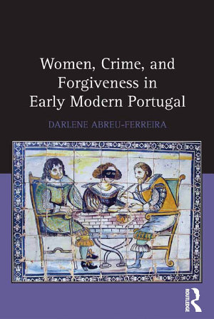 Women  Crime  and Forgiveness in Early Modern Portugal PDF