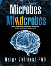 Microbes Mindcrobes: Human Entanglement with Microbes on a Physical, Mental, Emotional and Quantum Level