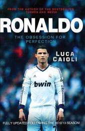 Ronaldo – 2014 Updated Edition: The Obsession for Perfection