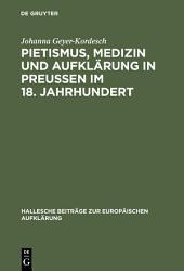 Pietismus, Medizin und Aufklärung in Preußen im 18. Jahrhundert: Das Leben und Werk Georg Ernst Stahls