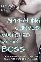 EROTICA: Appealing Curves: Watched by Her Boss (Curvy and Inexperienced for the Billionaire Forbidden Romance)