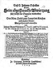 Dass D. Johann Scheffler durch seine abgeschmackhe Abwürtzung sich selbst die Suppe verderbet, und den Röm. Pabst zum Haupt der Kirchen nicht machen können, etc