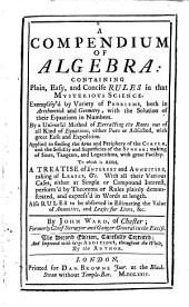 A Compendium of Algebra: To which is Added, a Treatise of Interest and Annuities, Taking of Leases, & C. ... Also Rules to be Observed in Estimating the Value of Annuities, and Leases for Lives