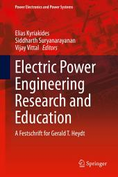 Electric Power Engineering Research and Education: A festschrift for Gerald T. Heydt