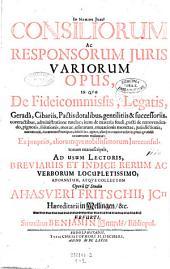 Consiliorum ac responsorum juris variorum opus, ... opera et studio Ahasveri Fritschii, jcti Haereditarii in Mellingen