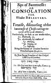 Sips of Sweetnesse: Or Consolation for Weake Beleevers. A Treatise, Discoursing of the Sweetnesse of Christs Carriage Towards All His Weak Members ... Being the Summe of Certaine Sermons Preached Upon Isa.40.11. By John Durant ..