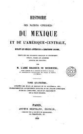 Histoire des nations civilisées du Mexique et de l'Amérique-Centrale, durant les siècles antérieurs à Christophe Colomb: Volume4