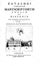 Catalogi librorum manuscriptorum Angliae et Hiberniae in unum collecti cum indice alphabetico